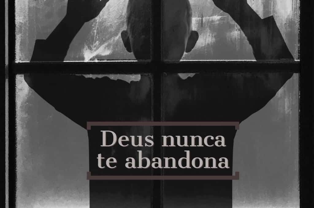 Deus nunca te abandona